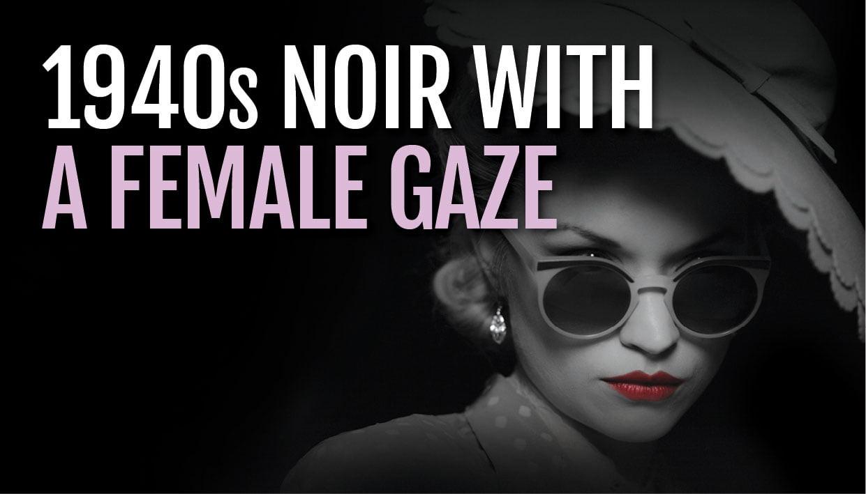 Noir With A Female Gaze